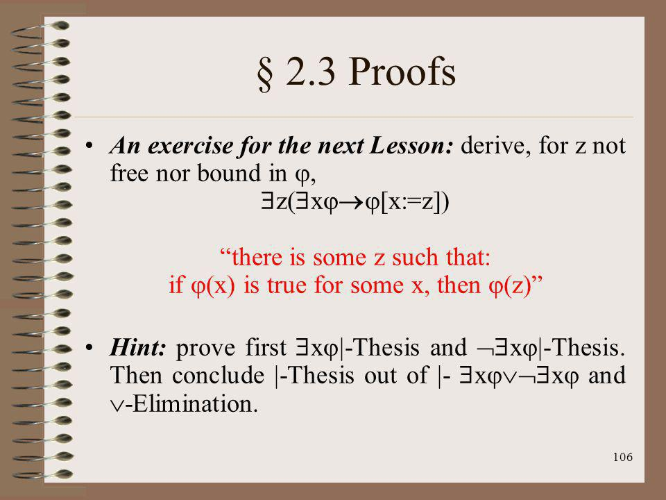 § 2.3 Proofs An exercise for the next Lesson: derive, for z not free nor bound in , z(x[x:=z])
